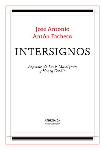Intersignos: Aspectos de Louis Massignon y Henry Corbin (Filosofía de la Religión nº 3) por José Antonio Antón Pacheco