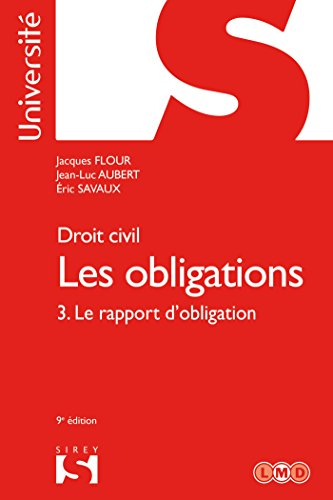 Droit civil. Les obligations Volume 3. Le rapport d'obligation - 9e éd. par Jacques Flour