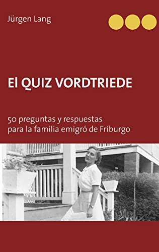 El Quiz Vordtriede: 50 preguntas y respuestas para la familia emigró de Friburgo por Jürgen Lang