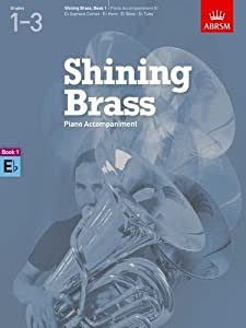 Piano Accompaniments in E Flat, Grades 1-3 (Shining Brass (ABRSM))