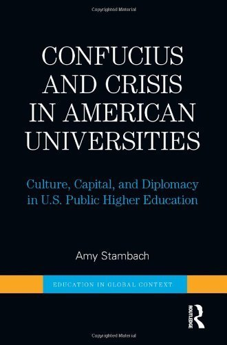 Confucius and Crisis in American Universities: Culture, Capital, and Diplomacy in U.S. Public Higher Education (Education in Global Context) by Amy Stambach (2014-04-22)
