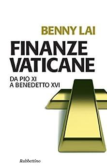 Finanze vaticane: Da Pio XI a Benedetto XVI (Problemi aperti) de [Lai, Benny]