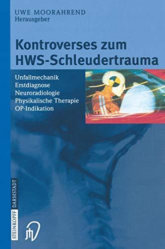 Kontroverses zum HWS-Schleudertrauma. Unfallmechanik, Erstdiagnose, Neuroradiologie, Physikalische Therapie, OP-Indikation