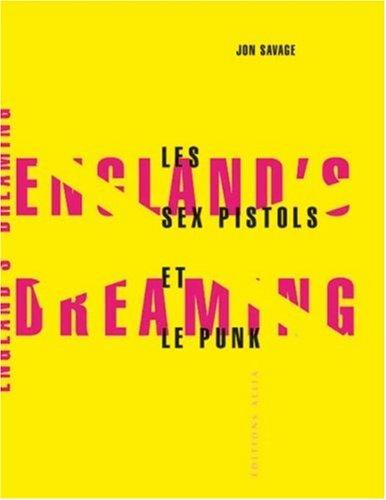 England's dreaming : les Sex Pistols et le mouvement punk