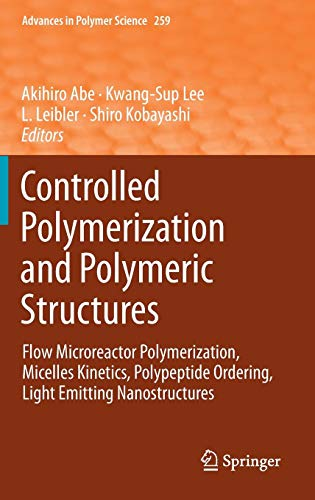 Controlled Polymerization and Polymeric Structures: Flow Microreactor Polymerization, Micelles Kinetics, Polypeptide Ordering, Light Emitting Nanostructures (Advances in Polymer Science, Band 259) -