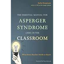 The Essential Manual for Asperger Syndrome (ASD) in the Classroom: What Every Teacher Needs to Know by Kathy Hoopmann (2015-01-21)