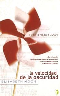 LA VELOCIDAD DE LA OSCURIDAD: PREMIO NEBULA 2004 par Elizabeth Moon