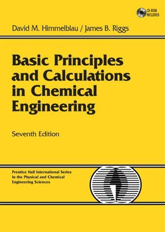Basic Principles and Calculations in Chemical Engineering (7th Edition) 7th by Himmelblau, David M., Riggs, James B. (2003) Hardcover