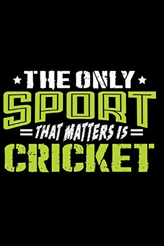 The Only Sport That Matters is Cricket: Journal Notebook for Writing
