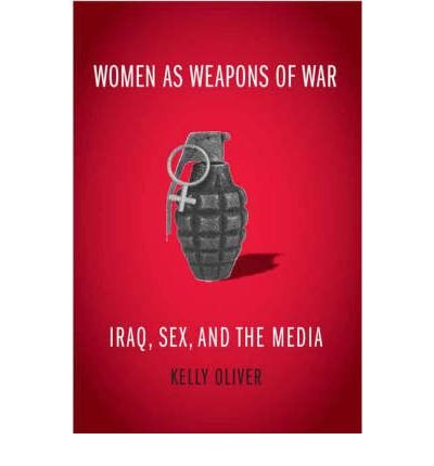Women as Weapons of War: Iraq, Sex, and the Media (Hardback) - Common
