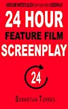 #4: Screenwriting: 24 Hour Feature Film Screenplay. Writing skill tool set. Bonus Screenplay and Treatment Sample.: Overcome Writer's Block for Your First ... Television, Structure, Write faster Book 1)