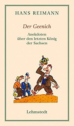 Der Geenich: Anekdoten über den letzten König der Sachsen