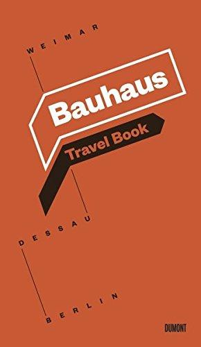 Das Bauhaus. Weimar. Dessau. Berlin: Ein Reisebuch