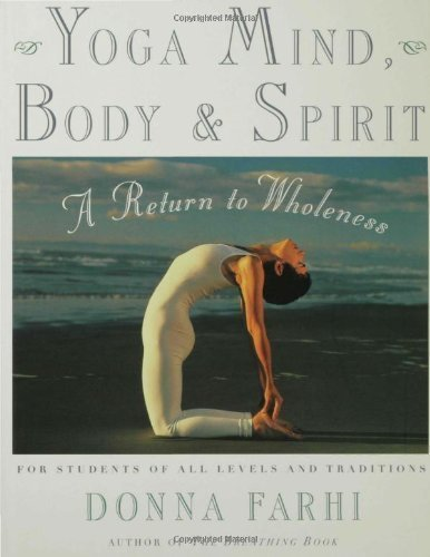 Yoga Mind. Body and Spirit: A Return to Wholeness by Farhi. Donna ( 2000 ) Hardcover