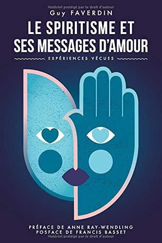 Le spiritisme et ses messages d'amour: Expériences vécues par Guy FAVERDIN