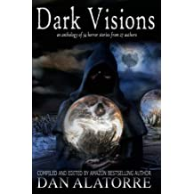Dark Visions: an anthology of 34 horror stories from 27 authors: Volume 2 (The Box Under The Bed)
