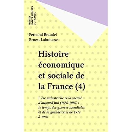 Histoire économique et sociale de la France (4): L'ère industrielle et la société d'aujourd'hui (1880-1980) : le temps des guerres mondiales et de la grande crise de 1914 à 1950