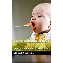 Quelle alimentation pour bébé ?: Nourrir sainement votre enfant.