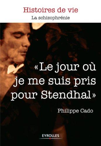 Le jour où je me suis pris pour Stendhal (Histoires de vie) par Philippe Cado