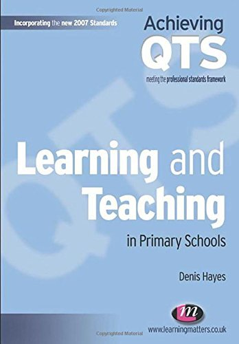 Learning and Teaching in Primary Schools (Achieving QTS Series): Written by Denis Hayes, 2009 Edition, (1st Edition) Publisher: Learning Matters [Paperback]