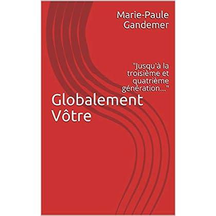 Globalement Vôtre: Jusqu'à la troisième et quatrième génération