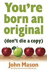 You're Born an Original-Don't Die a Copy