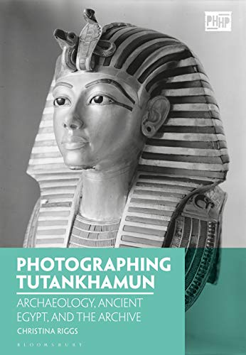 Photographing Tutankhamun: Archaeology, Ancient Egypt, and the Archive (Photography, History: History, Photography) (English Edition)