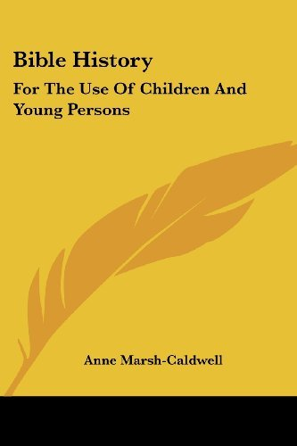 Bible History: For the Use of Children and Young Persons by Anne Marsh-Caldwell (2007-06-01)