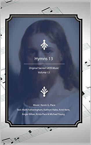 Hymns 13: Original Sacred SATB Music (English Edition)