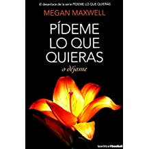 BY Maxwell, Megan ( Author ) [ PIDEME LO QUE QUIERAS O DEJAME = ASK ME WHATEVER YOU LIKE OR LEAVE ME (PIDEME LO QUE QUIERAS) (SPANISH) ] Feb-2014 [ Paperback ]