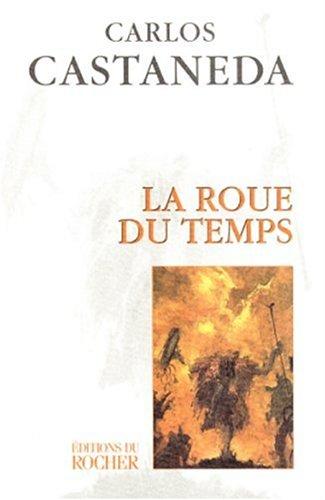 La roue du temps : Les chamans du Mexique ancien, leurs pensées sur la vie, la mort, l'univers