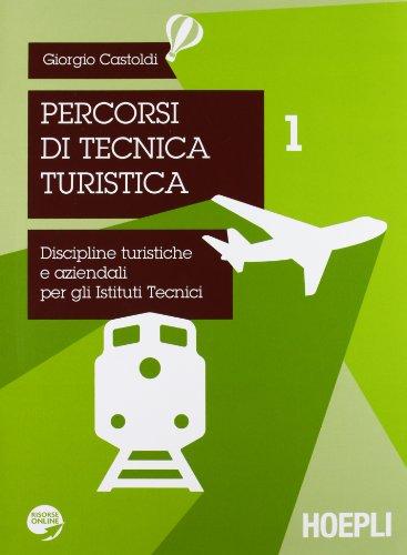 Percorsi di tecnica turistica. Discipline turistiche e aziendali per gli Istituti Tecnici: 1