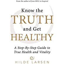 Know the Truth and Get Healthy: A Step-By-Step Guide to True Health and Vitality (English Edition)