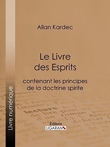 Le Livre des Esprits: contenant Les Principes de la Doctrine Spirite