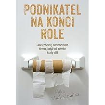 Podnikatel na konci role: Jak (znovu) nastartovat firmu, když už nevíte kudy dál (Czech Edition)