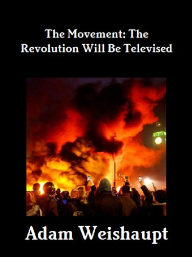 The Movement: The Revolution will be Televised (The Anti-Elite Series Book 1) by [Weishaupt, Adam]