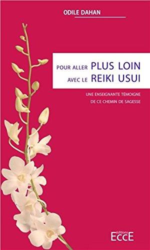 Pour aller plus loin avec le Reiki Usui : Une enseignante témoigne de ce chemin de sagesse par Odile Dahan