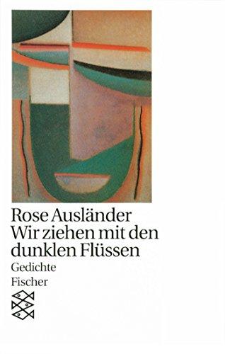 Wir ziehen mit den dunklen Flüssen: Gedichte 1927 - 1947 (Rose Ausländer, Gesamtwerk in Einzelbänden (Taschenbuchausgabe))