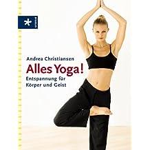 Alles Yoga!: Entspannung für Körper und Geist