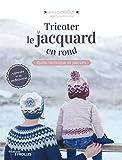 Tricoter le jacquard en rond - Guide technique et patrons