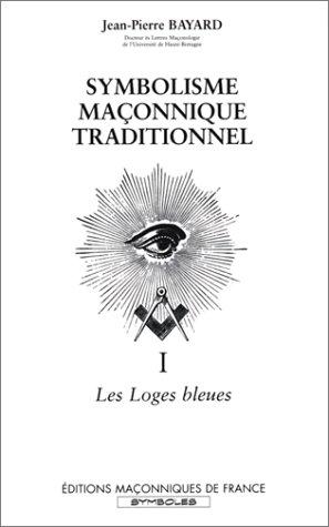 Le symbolisme maçonnique traditionnel : Tome 1, Les loges bleues par Jean-Pierre Bayard