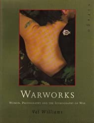 Warworks: Women, Photography and the Iconography of War