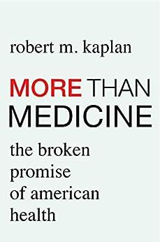 More Than Medicine: The Broken Promise Of American Health por Robert M. Kaplan epub