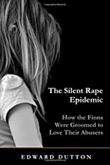 The Silent Rape Epidemic: How the Finns Were Groomed to Love  Their Abusers Paperback