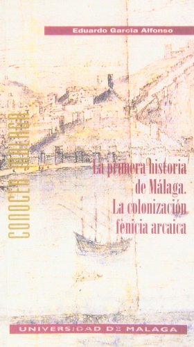 La primera historia de Málaga: La colonización fenicia arcaica (Conocer Málaga)