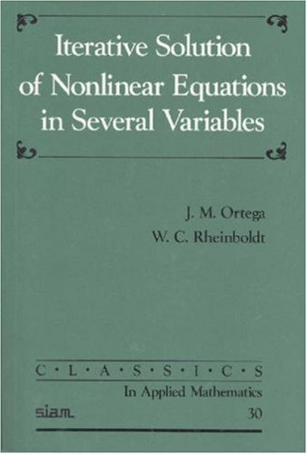 Iterative Solution of Nonlinear Equations in Several Variables (Classics in Applied Mathematics) by J. M. Ortega (1987-01-01)