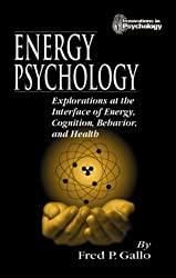Energy Psychology: Explorations at the Interface of Energy, Cognition, Behavior, and Health (Innovations in Psychology) by Fred P. Gallo (1998-07-29)