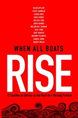 When All Boats Rise: 12 Coaches on Service as the Heart of a Thriving Practice Paperback