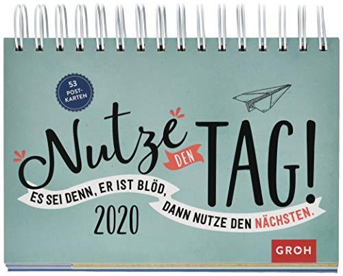 Nutze den Tag! Es sei denn, er ist blöd, dann nutze den nächsten 2020: Postkarten-Kalender mit separatem Wochenkalendarium