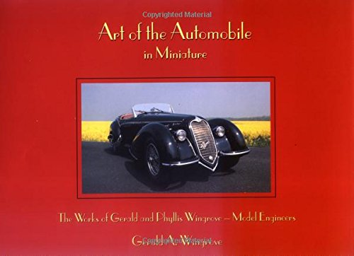 Art of the Automobile - in Miniature: The Works of Phyllis and Gerald A. Wingrove MBE, Model Engineers por Gerald A. Wingrove